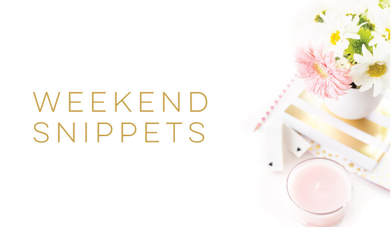 Weekend Snippets May 6th- May 8th