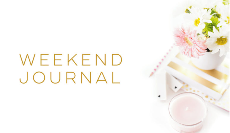Weekend Journal May 13th- May 15th