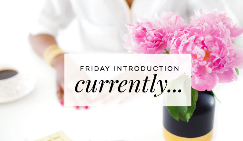 Friday Introduction – Currently…