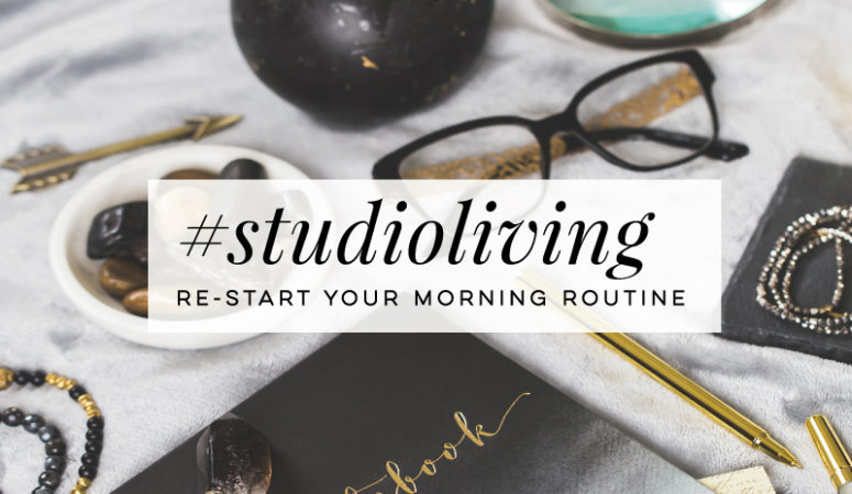 #StudioLiving: 5 Tips to Re-Start Your Morning Routine